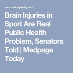 Brain Injuries in Sport Are Real Public Health Problem, Senators Told Traumatic Brain Injury, Public Health, Health Problems, Sports, Hs Sports, Sport