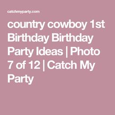 country cowboy 1st Birthday Birthday Party Ideas | Photo 7 of 12 | Catch My Party
