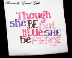 Though She Be But Little She Be Fierce Cute Girls Custom Embroidered Saying Shirt or Bodysuit Perfect for Daddy's Girl Mommy's Princess Diva by PersonallyGraced, $20.00