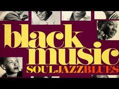 The Best of Black Music - Soul, Jazz & Blues - YouTube