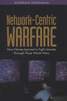 """Norman Friedman. """"Network-centric warfare : how navies learned to fight smarter through three world wars."""" V53.F74 2009  (D C Watt collection)"""