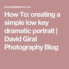 How To: creating a simple low key dramatic portrait | David Giral Photography Blog
