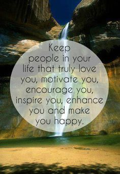 Keep people in your life that truly love you, motivate you,encourage you, inspire you,enhance you and make you happy.  #quotes #relationship #motivational #life #love #message #spiritual #happy #lifequotes #motivationalquotes #notablequotes