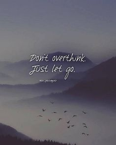 Don't overthink just let go.