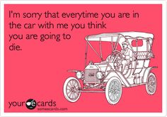 I'm sorry that everytime you are in the car with me you think you are going to die. | Apology Ecard | someecards.com
