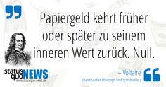 """Voltaire: """"Papiergeld kehrt früher oder später zu seinem inneren Wert zurück. Null."""" - http://www.statusquo-news.de/voltaire-wenn-du-wissen-willst-wer-dich-beherrscht-musst-du-2/"""