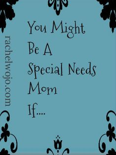 You Might Be A Special Needs Mom If...