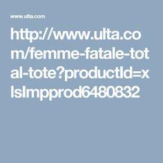 http://www.ulta.com/femme-fatale-total-tote?productId=xlsImpprod6480832