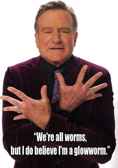 i look up to robin williams i is very sad that he is gone but he made everything happy and fun he always had a positive spin on everything he was a great comedian sometimes his jokes were innapropreate but they were alwaysa funny ! Positive Quotes, Motivational Quotes, Inspirational Quotes, Robin Williams Quotes, Life Quotes Love, After Life, Hollywood, Man Humor, Funny People