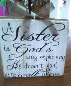 Wood Block sign A Sister is God's Way by JustPiddilin on Etsy - Trend Sister Quotes 2019 Soul Sisters, Little Sisters, Sisters Art, Love My Sister, Best Sister, Sister Sister, Brother, Sister Quotes, Family Quotes