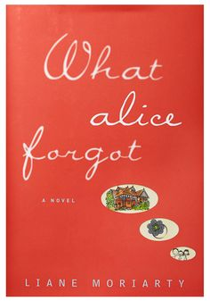 Summer Reading - What Alice Forgot by Liane Moriarty