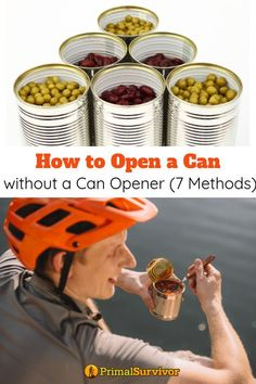Use one of these 7 methods to open a can without a can opener, including video and instructions for opening a can without any tools at all. #howto #openacan #withaspoon #primalsurvivor