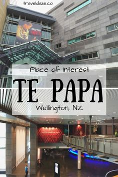 Place of Interest: Te Papa Tongarewa, Wellington, NZ // Te Papa is the most the national museum of New Zealand, with 5+ floors of exhibits on everything from history and geology, to arts and culture. Best part: it's free!
