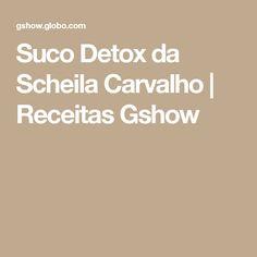 Suco Detox da Scheila Carvalho   Receitas Gshow