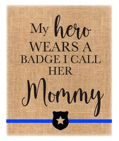 My Hero wear a Badge I call her Mommy - Police Officer Gift Burlap Print