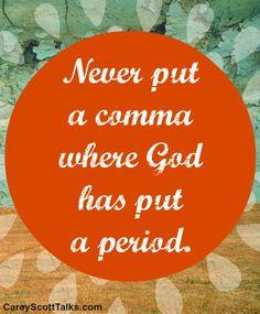 Never put a comma where God has put a period. #quote #faith #CareyScottTalks
