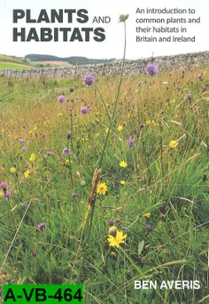 Plants and habitats: an introduction to common plants and their habitats in Britain and Ireland / Ben Averis