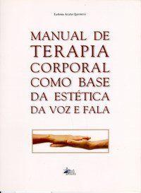 Manual de Terapia Corporal Como Base da Estética da Voz e Fala