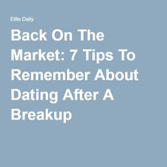 Back On The Market    Tips To Remember About Dating After A Breakup
