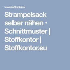 Strampelsack selber nähen • Schnittmuster | Stoffkontor | Stoffkontor.eu