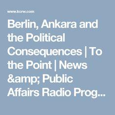 Berlin, Ankara and the Political Consequences   To the Point   News & Public Affairs Radio Program   KCRW   KCRW