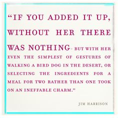 with her, the simplest of gestures took on an ineffable charm. Sweet Love Quotes, Love Poems, Love Is Sweet, Favorite Quotes, Best Quotes, Jim Harrison, Fall Quotes, Love And Lust, Sweet Nothings