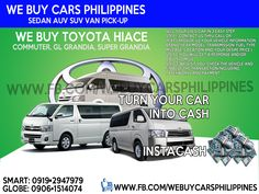 We Buy Used Toyota Hiace Philippines  Contact numbers: SMART: 0919-294-7979 GLOBE: 0927-956-2590 / 0906-151-4074  We Buy Toyota Fortuner 4X4 3.0 VDsl A/T We Buy Toyota Fortuner 4X4 3.0 VDsl A/T  We Buy Toyota Fortuner 4x2 2.5 VDsl A/T We Buy Toyota Fortuner 4x2 2.5 VDsl A/T  We Buy Toyota Fortuner 4x2 2.5 GDsl A/T  We Buy Toyota Fortuner 4x2 2.7 GGas A/T  We Buy Toyota Fortuner 4x2 2.5 GDsl M/T