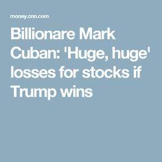 Billionare Mark Cuban: 'Huge, huge' losses for stocks if Trump wins