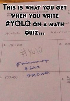 a math teacher's response to #YOLO on math quiz from @Shaina Pagani Pagani DeCiryan App | Whisper - Share, Express, Meet https://itunes.apple.com/us/app/whisper-share-express-meet/id506141837?mt=8