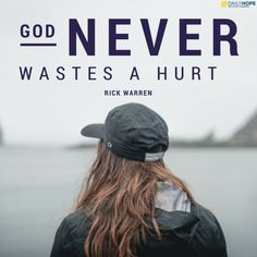 God Never wastes a hurt. God has a plan for your pain. Learn more in this devotional from Daily Hope with Rick Warren. Now Faith Is, Walk By Faith, My Life Quotes, Faith Quotes, Rick Warren Quotes, The Daniel Plan, Purpose Driven Life, God Is Amazing, Proverbs 31 Woman