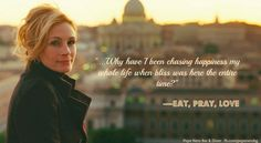 Why have I been chasing happiness my whole life when bliss was here the entire time? (Eat, Pray, love)