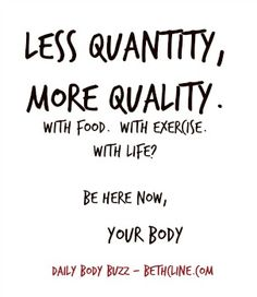 Less Quantity, More Quality (with food, with exercise, with life!)