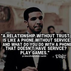 A relationship without trust is like a phone without service...and what do you do with a phone without service? play games