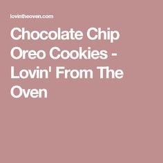 Chocolate Chip Oreo Cookies - Lovin' From The Oven