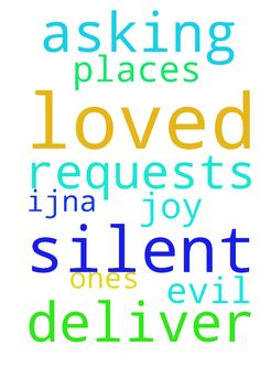 Lord, asking the silent requests. Deliver me, loved - Lord, asking the silent requests. Deliver me, loved ones amp; places we r from evil. Thank You amp; for joy, IJNA Posted at: https://prayerrequest.com/t/Npg #pray #prayer #request #prayerrequest