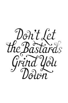 don't let the bastards grind you down - hand lettering typography