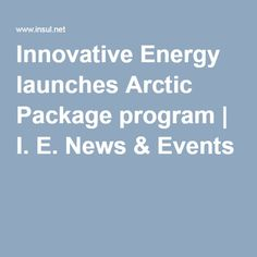 Innovative Energy launches Arctic Package program | I. E. News & Events