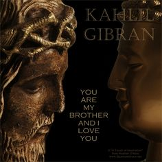 """""""You are my brother and I love you. Love Actually, Love You, Universe Love, Sufi Poetry, Kahlil Gibran, The Son Of Man, Soul Quotes, Quotable Quotes, Thought Provoking"""