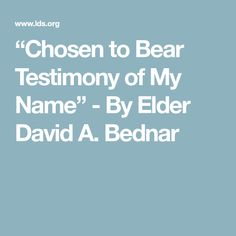 """""""Chosen to Bear Testimony of My Name"""" - By Elder David A. Conference Talks, General Conference, Latter Days, My Name Is, Jesus Christ, Inspirational Quotes, Names, Bear, David"""