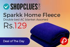 Shopclues #DealofTheDay is offering 68% off on Sparkk Home Fleece Double bed AC blanket Assorted Just Rs.129. Material – Fleece, Size – 90×94 inches, weight – 650 gms. Shopclues Coupon Code – SCASOPF86  http://www.paisebachaoindia.com/sparkk-home-fleece-double-bed-ac-blanket-assorted-just-rs-129-shopclues/