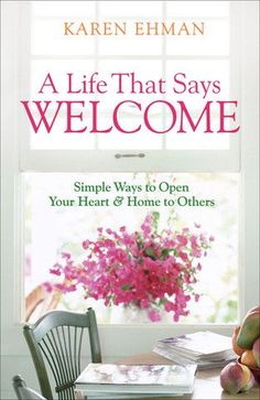 A Life That Says Welcome $1.99 e-Book sale. Open your home & your life as an avenue for God's love everywhere you go.
