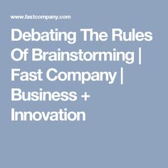 Debating The Rules Of Brainstorming | Fast Company | Business + Innovation
