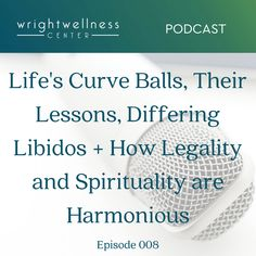 Podcast Episode 008: Life's Curve Balls, Their Lessons, Differing Libidos + How Legality and Spirituality are Harmonious https://wrightwellnesscenter.com/podcast-ep008-curve-balls-libidos/