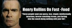 Henry Rollins Fast Food Quote