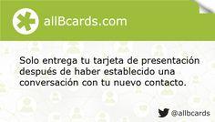Solo entrega tu tarjeta de presentación después de haber establecido una conversación con tu nuevo contacto. www.allBcards.com