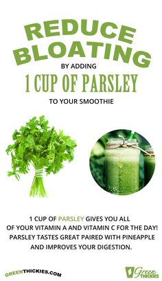 REDUCE BLOATING BY ADD 1 CUP OF PARSLEY TO YOUR SMOOTHIE 1 cup of parsley gives you ALL of your Vitamin A and Vitamin C for the day! Parsley tastes great paired with pineapple and improves your digestion. I often put it in my green smoothies and I really like the taste.  Have you tried this?  Get my FREE green smoothie recipe book by clicking the link