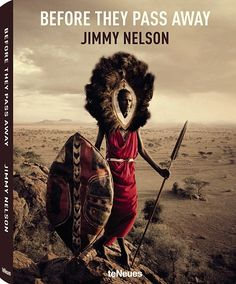 Jimmy Nelson's book Before they Pass Away, published by teNeues, can be ordered from Amazon. Cool pictures of tribes.