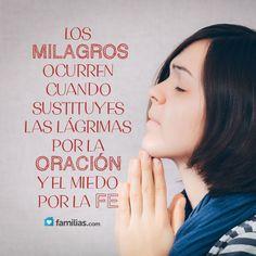 Sustituye las lágrimas por la oración y el miedo por la fe