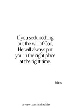 If you seek nothing but the will of God, He will always put you in the right place at the right time. Prayer Quotes, Bible Verses Quotes, Jesus Quotes, Spiritual Quotes, Faith Quotes, Me Quotes, Scriptures, Qoutes, Quotes About God