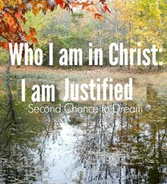 Second Chance to Dream:  Who I am in Christ:  I am Justified  We're focusing on the truth- I am justified today. Stop over and learn what it means to be justified. #biblestudy #lifelesson